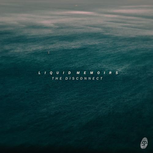 Liquid Memoirs - The Disconnect 2019 [EP]