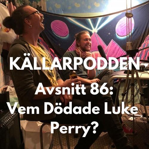 Avsnitt 86: Vem Dödade Luke Perry?