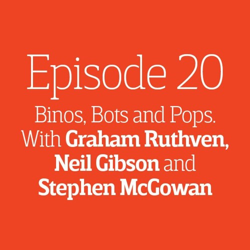 Episode 20 - Binos, Bots And Pops