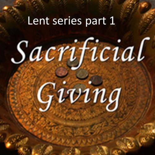 Lent series part 1: Financial Giving. Malachi 3 vs 8-10, Luke 21 vs 1-4