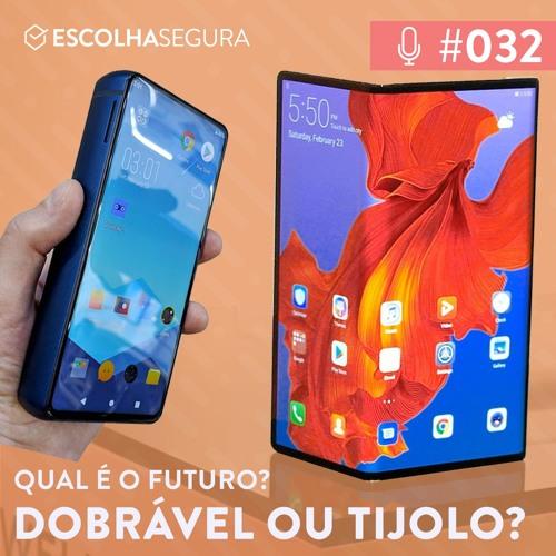 #032. Dobrável ou Tijolo, qual é o Futuro?!