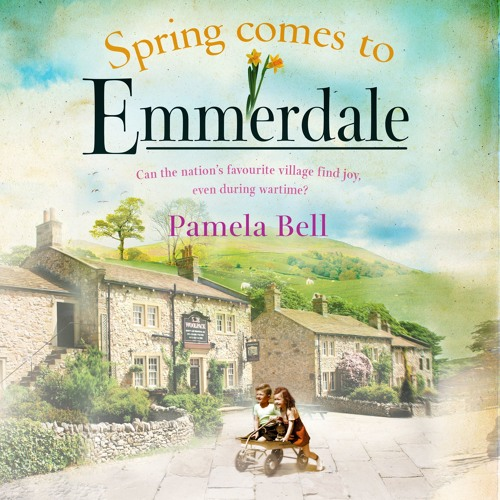 Spring Comes to Emmerdale by Pamela Bell, read by Laura Kirman