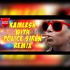 KAMLESH WITH POLICE SIREN REMIX DJ AKASH SONU