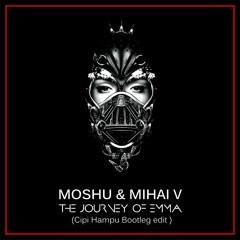 Moshu & Mihai V - The Journey Of Emma (Cipi Hampu Bootleg Edit)