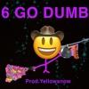 6 GO DUMB (Prod. Yellowsnow & Grigoryan)