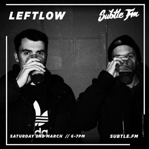 Leftlow  - Subtle FM 02/03/19