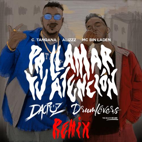 C Tangana Alizzz Ft Mc Bin Laden Pa Llamar Tu Atención Dacruz Drumlovers Remix By Drumlovers Deejays