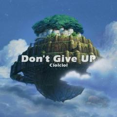 Ciolciol - Don't Give UP (Original Mix)