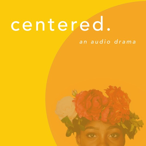 Centered :: an audio drama