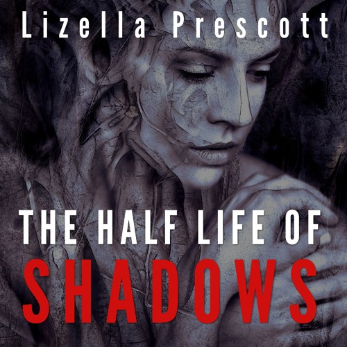 The Half Life of Shadows Written by Lizella Prescott Narrated by Kris Keppeler