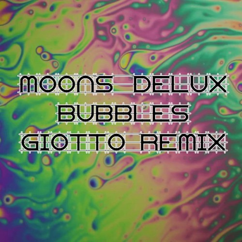 Moons Delux - Bubbles (Giotto Remix)