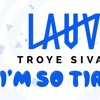 Lauv And Troye Sivan I M So Tired Aidan Mccrae Remix Mp3