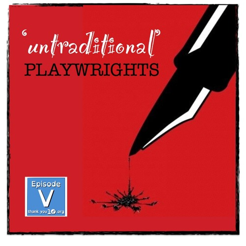 "TY10 S1E5: ""Untraditional Playwrights"""