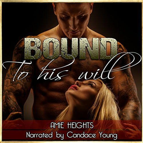 Bound To His Will by Amie Heights, Narrated by Candace Young