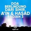 Amalan Sehari hari: Doa Berlindung dari Sihir, A'in, & Hasad Bagian 3 - Ustadz Ahmad Firdaus, Lc.
