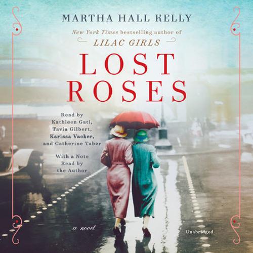 Lost Roses by Martha Hall Kelly, read by Kathleen Gati, Tavia Gilbert, Karissa Vacker, Catherine Taber