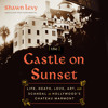 The Castle on Sunset by Shawn Levy, read by Mike Chamberlain