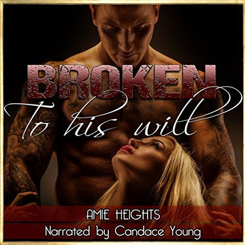 Broken To His Will by Amie Heights, Narrated by Candace Young