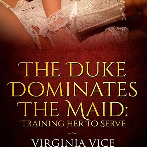 The Duke Dominates The Maid by Virginia Vice, Narrated by Candace Young