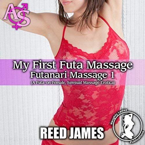Futanari Massage 1 - My First Futa Massage by Reed James, Narrated by Candace Young