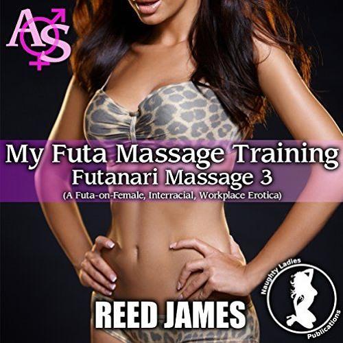 Futanari Massage 3 - My Futa Massage Training by Reed James, Narrated by Candace Young