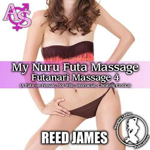 Futanari Massage 4 - My Nuru Futa Massage by Reed James, Narrated by Candace Young
