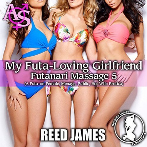 Futanari Massage 5 - My Futa-Loving Girlfriend by Reed James, Narrated by Candace Young