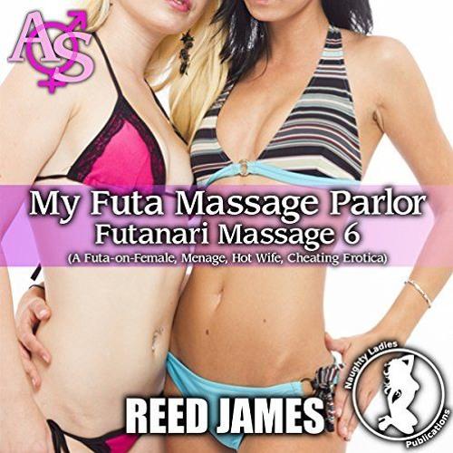 Futanari Massage 6 - My Futa Massage Parlor by Reed James, Narrated by Candace Young
