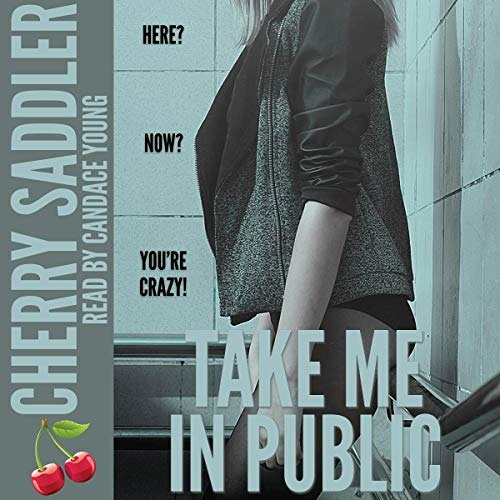 Take Me In Public by Cherry Saddler, Narrated by Candace Young