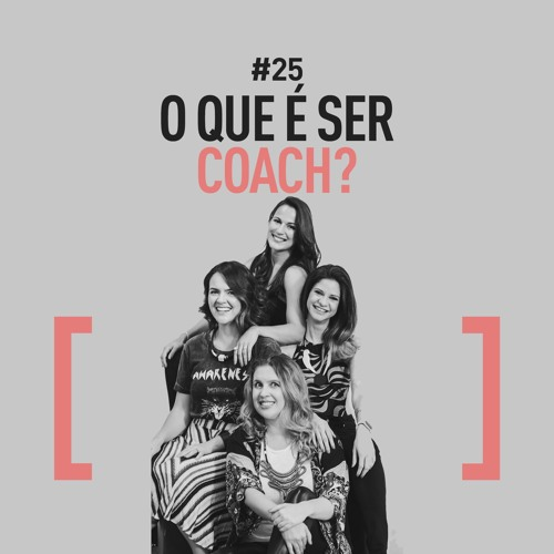 PODCAST #25 -O que é ser coach?