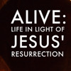 14 - New Life - Alive Live in Light of Jesus' Ressurection - 04.01.2018