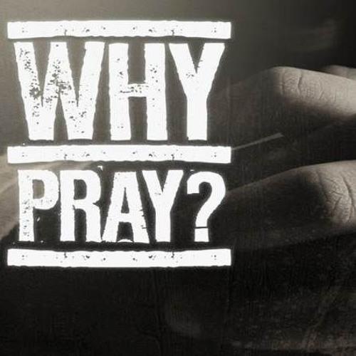 Why Pray? (TCJ)