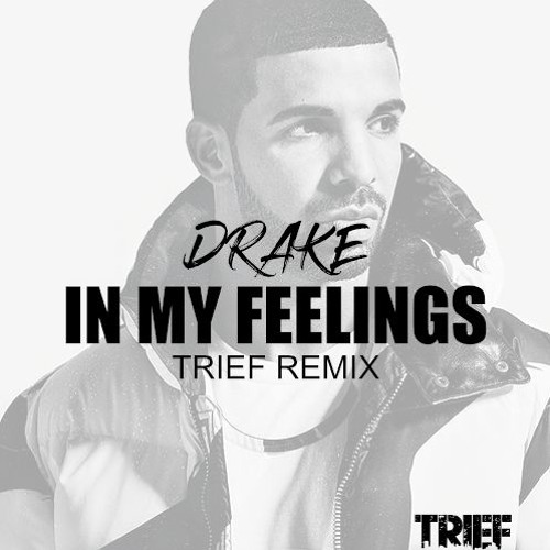 Drake  - In My Feelings(TRIEF Remix)