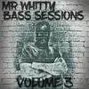 MR WHITTY - BASS SESSIONS VOLUME 3 (Free Download)