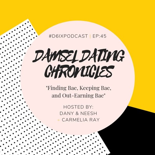 Damsel Dating Chronicles E45: Finding Bae, Keeping Bae, & Out-Earning Bae featuring Carmelia Ray