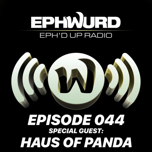 Ephwurd Presents Eph'd Up Radio #044 (HAUS OF PANDA GUEST MIX)