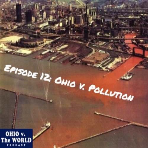 Episode 12: Ohio v. Pollution (Cuyahoga River Fire)