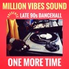 "Million Vibes - ""One More Time"" Late 90s Dancehall Part. 3 Mixtape"