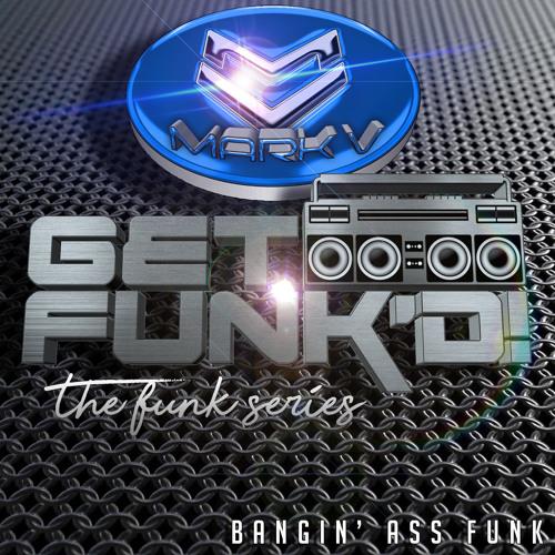 Get Funk'd! The Funk Series - Bangin' Ass Funk - DJ Mark V