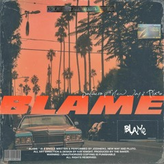 BLAME (FT PLUTO & NEW WAY) [PROD. THE BAKER]