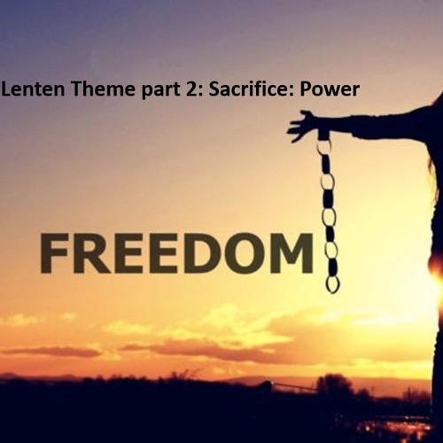 Lenten Series part 2: Sacrifice - Power. Luke ch22 vs24-27, Philippians ch2 vs5-11