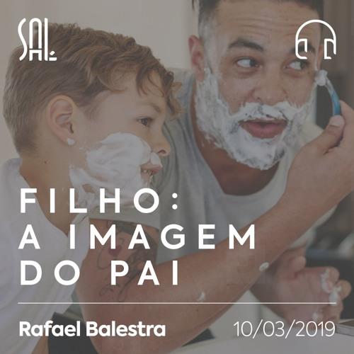 Filho: A Imagem do Pai - Rafael Balestra - 10/03/2019