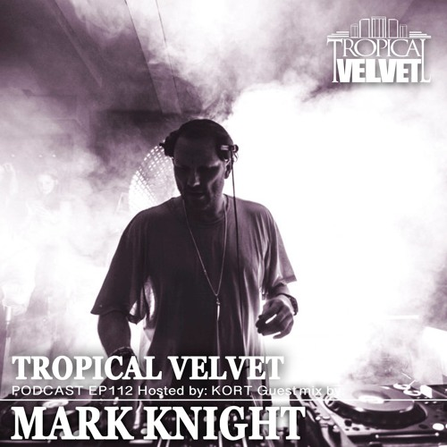 Tropical Velvet Ep112 Hosted By Kort Guest Mix Mark Knight By