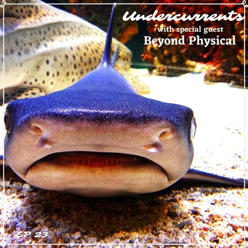 Undercurrents w/ juSt b ‣ Special Guest: Beyond Physical ‣ EP23 <Mar 15 '19>