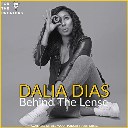 Behind the Lense with Filmmaker, Photographer and Creative Director Dalia Dias