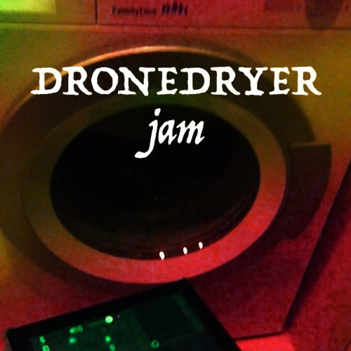 DRONEDRYER STONED JAM