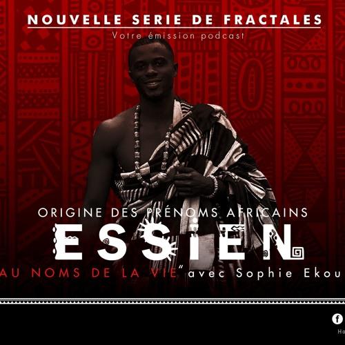 "FRACTALES - Episode 23 - Origine des prénoms africains -""Essien"""
