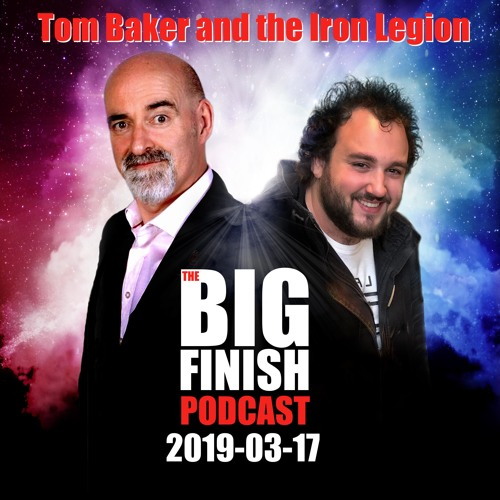 The Big Finish Podcast - March 2019 (03): Tom Baker and The Iron Legion