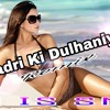 Badri Ki Dulhaniya (Remix ) Dj IS SNG