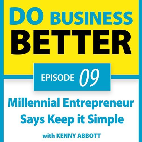 09 - Millennial Entrepreneur Says Keep It Simple - Kenny Abbott